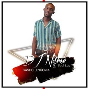 DJ Nitrox - Iyasho Lengoma ft. Soul Luu